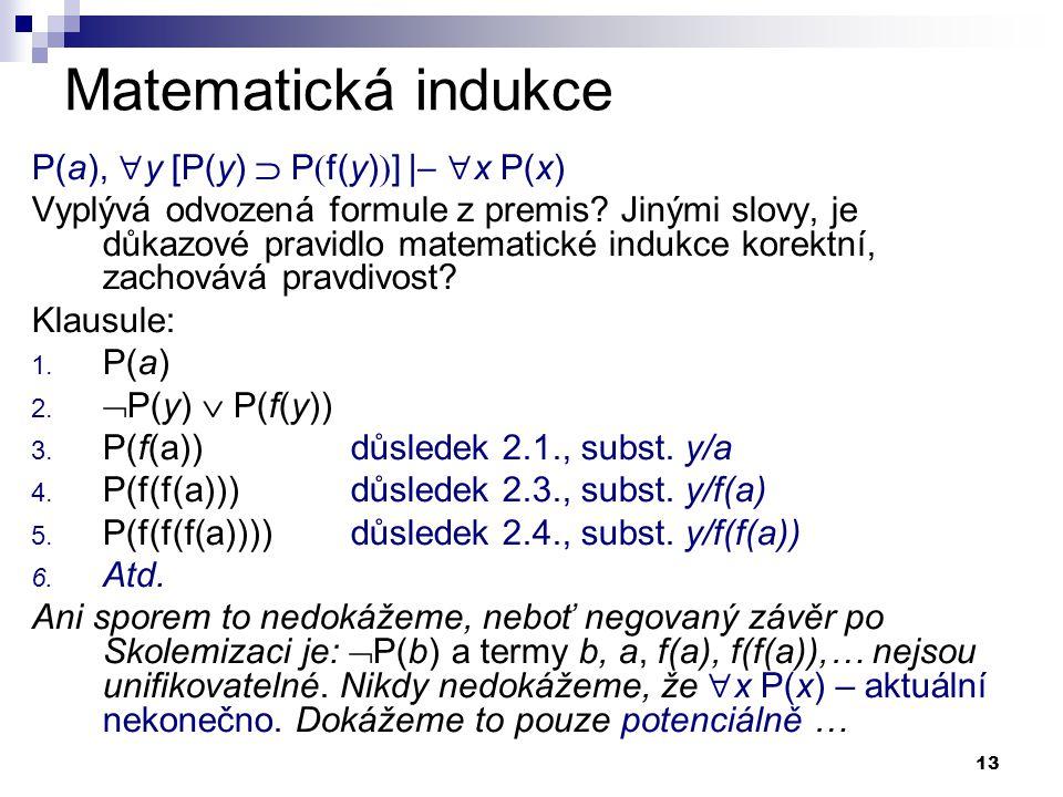 Matematická indukce P(a), y [P(y)  Pf(y)] | x P(x)
